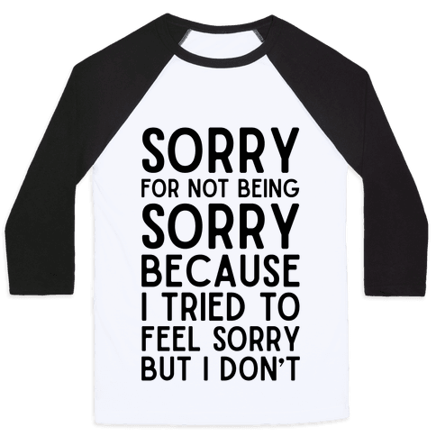 Sorry For Not Being Sorry Baseball Tee
