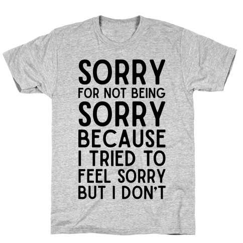 Sorry For Not Being Sorry Mens T-Shirt