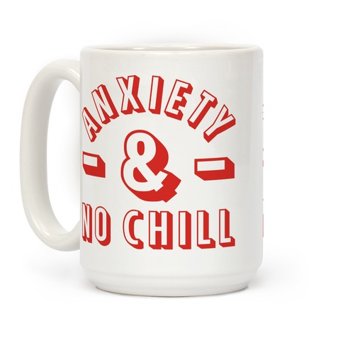 Anxiety And No Chill Coffee Mug