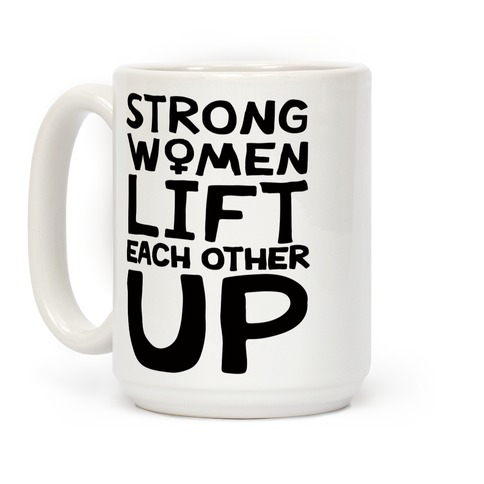 Strong Women Lift Each Other Up Coffee Mug