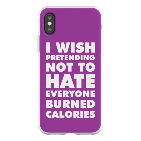 I Wish Pretending Not to Hate Everyone Burned Calories Phone Flexi-Case