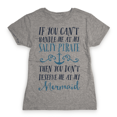 If You Can't Handle Me at my Salty Pirate Womens T-Shirt