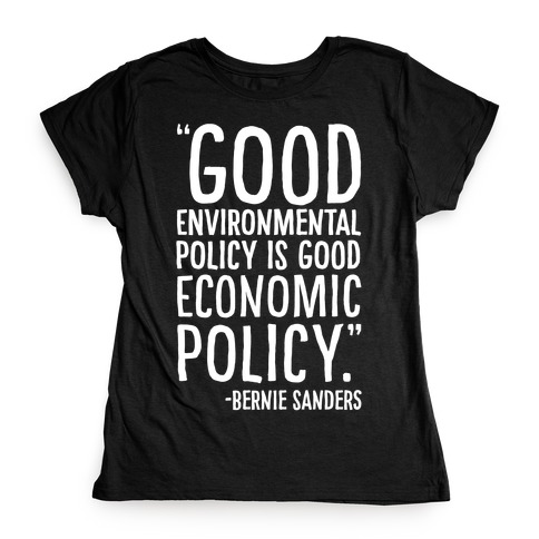 Good Environmental Policy Is Good Economic Policy Bernie Sanders Quote White Print Womens T-Shirt