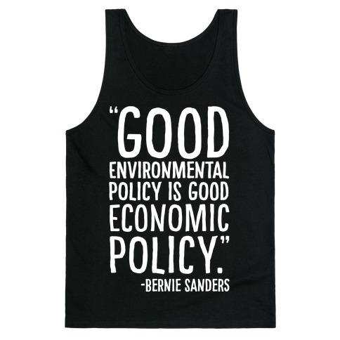 Good Environmental Policy Is Good Economic Policy Bernie Sanders Quote White Print Tank Top