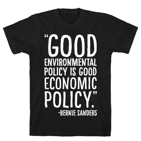 Good Environmental Policy Is Good Economic Policy Bernie Sanders Quote White Print T-Shirt