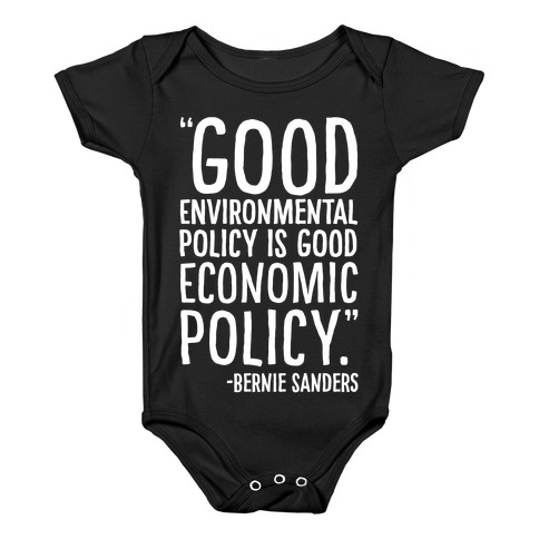 Good Environmental Policy Is Good Economic Policy Bernie Sanders Quote White Print Baby Onesy