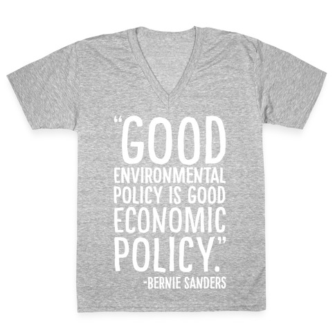 Good Environmental Policy Is Good Economic Policy Bernie Sanders Quote White Print V-Neck Tee Shirt