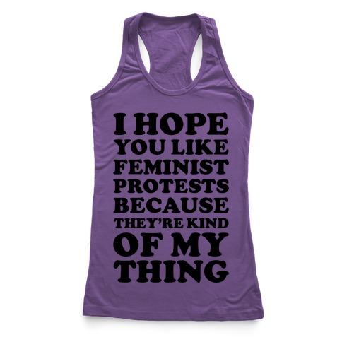 I Hope You Like Feminist Protests Racerback Tank Top