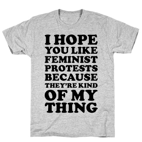 I Hope You Like Feminist Protests T-Shirt