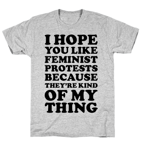 I Hope You Like Feminist Protests Mens T-Shirt