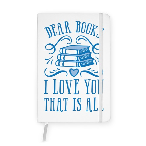 Dear Books I Love You That Is All Notebook