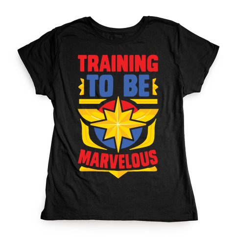 Traning to be Marvelous Womens T-Shirt