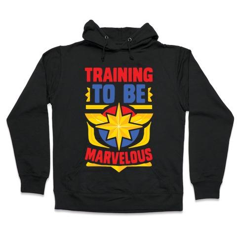 Traning to be Marvelous Hooded Sweatshirt