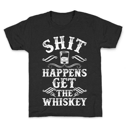 Shit Happens Get the Whiskey Kids T-Shirt