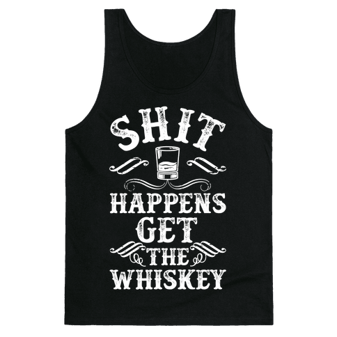 Shit Happens Get the Whiskey Tank Top