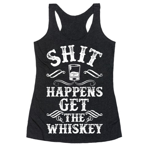Shit Happens Get the Whiskey Racerback Tank Top