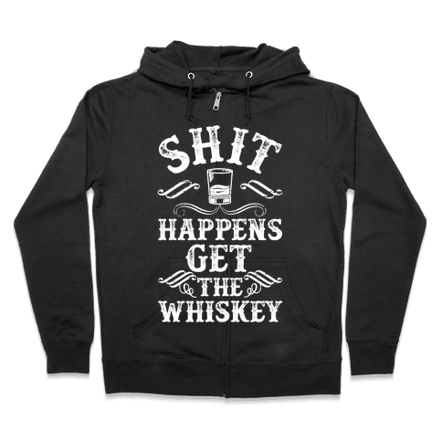 Shit Happens Get the Whiskey Zip Hoodie