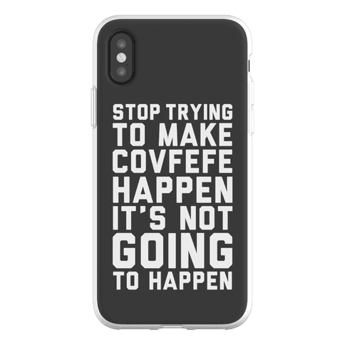 Stop Trying To Make Covefefe Happen Phone Flexi-Case