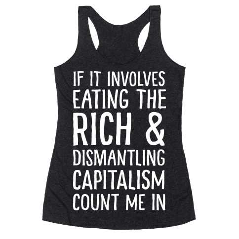 If It Involves Eating The Rich And Dismantling Capitalism Count Me In Racerback Tank Top