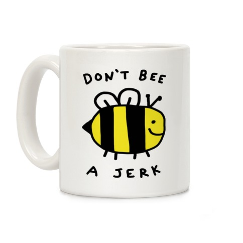 Don't Bee A Jerk Coffee Mug
