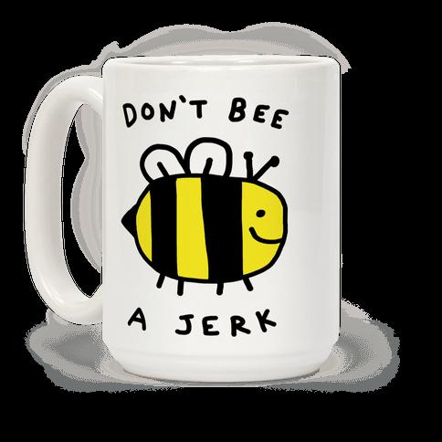 Don't Bee A Jerk