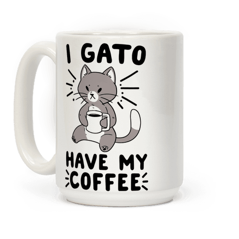 I Gato Have My Coffee  Coffee Mug