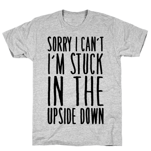Sorry I Can't I'm Stuck In The Upside Down Parody Mens T-Shirt