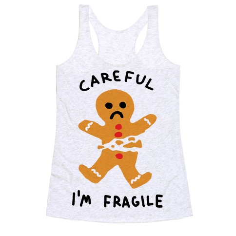 Careful I'm Fragile Gingerbread Man Racerback Tank Top