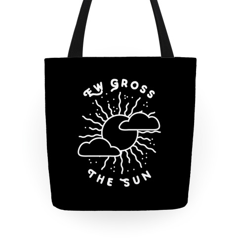 Ew Gross, The Sun Tote