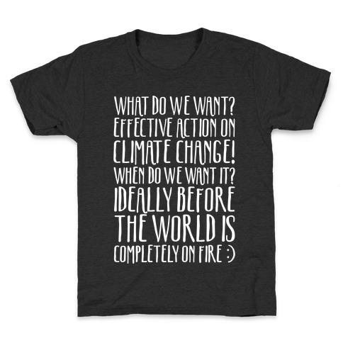 What Do We Want Effective Action On Climate Change White Print Kids T-Shirt