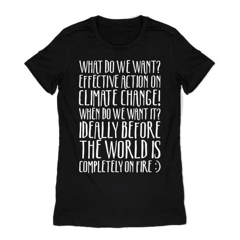 What Do We Want Effective Action On Climate Change White Print Womens T-Shirt