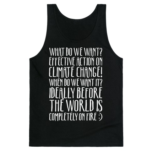 What Do We Want Effective Action On Climate Change White Print Tank Top