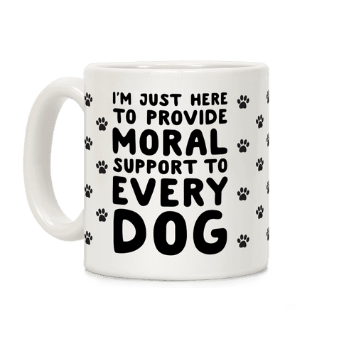 Here To Provide Moral Support To Every Dog Coffee Mug