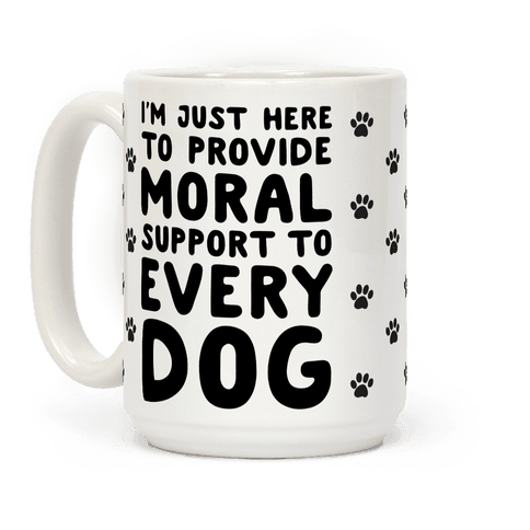 Here To Provide Moral Support To Every Dog