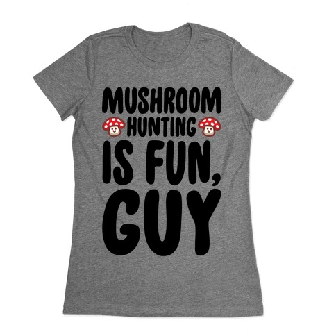 Mushroom Hunting Is Fun Guy Womens T-Shirt
