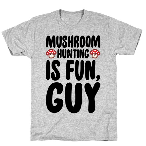 Mushroom Hunting Is Fun Guy T-Shirt