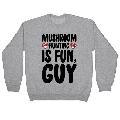Mushroom Hunting Is Fun Guy Pullover