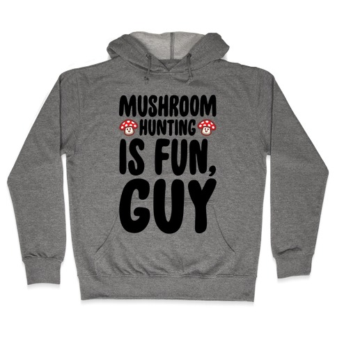 Mushroom Hunting Is Fun Guy Hooded Sweatshirt