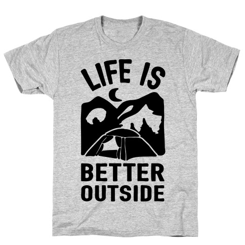 Life Is Better Outside Camping T-Shirt