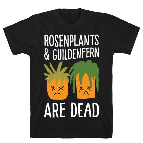 Rosenplants And Guildenfern Are Dead T-Shirt