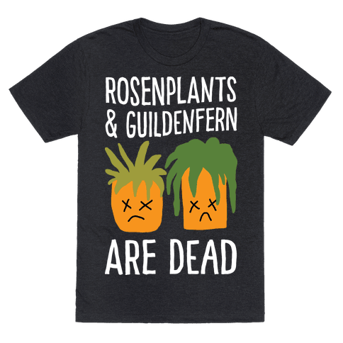Rosenplants And Guildenfern Are Dead Mens T-Shirt
