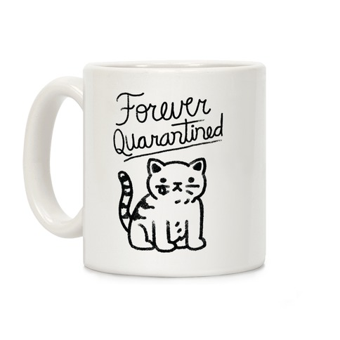 Forever Quarantined Cat Coffee Mug