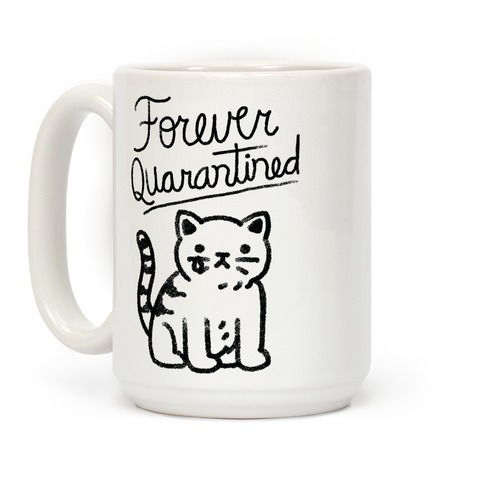 Forever Quarantined Cat Coffee Mug