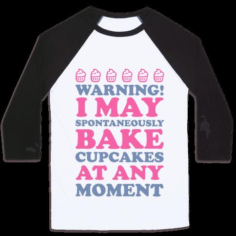Warning I May Spontaneously Bake Cupcakes At Any Moment Baseball Tee