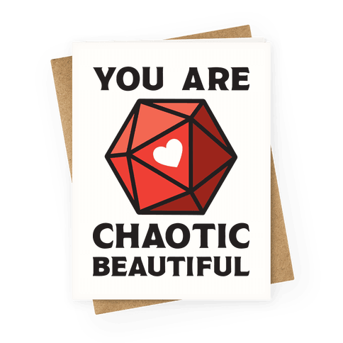 You Are Chaotic Beautiful Greeting Card