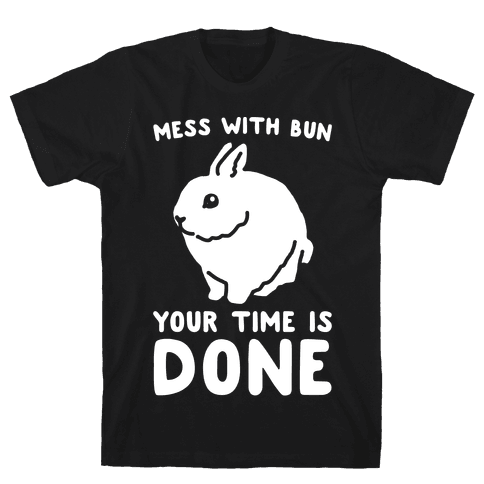 Mess With Bun Your Time Is Done White Print Mens T-Shirt