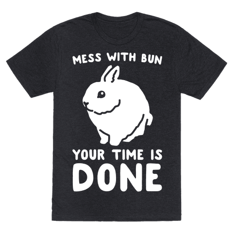 Mess With Bun Your Time Is Done White Print