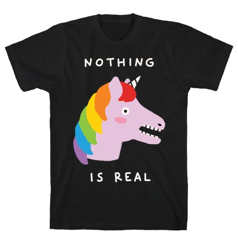 Nothing Is Real Unicorn T-Shirt