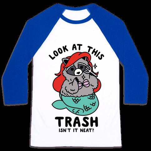 Look At This Trash Isn't It Neat? Raccoon Baseball Tee