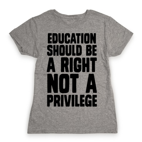 Education Should Be A Right, Not A Privilege (black) Womens T-Shirt